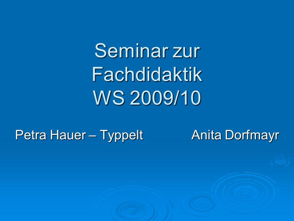Seminar zur Fachdidaktik WS 2009/10 Petra Hauer – TyppeltAnita Dorfmayr