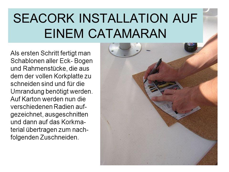 SEACORK INSTALLATION AUF EINEM CATAMARAN Als ersten Schritt fertigt man Schablonen aller Eck- Bogen und Rahmenstücke, die aus dem der vollen Korkplatt