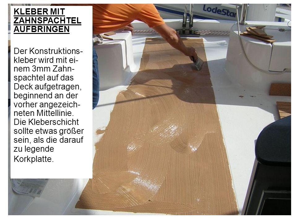 KLEBER MIT ZAHNSPACHTEL AUFBRINGEN Der Konstruktions- kleber wird mit ei- nem 3mm Zahn- spachtel auf das Deck aufgetragen, beginnend an der vorher ang