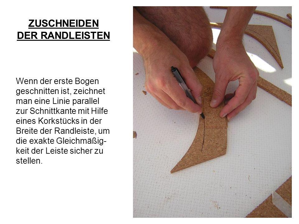 ZUSCHNEIDEN DER RANDLEISTEN Wenn der erste Bogen geschnitten ist, zeichnet man eine Linie parallel zur Schnittkante mit Hilfe eines Korkstücks in der