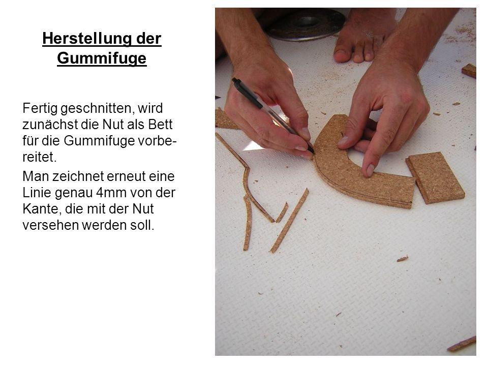 Herstellung der Gummifuge Fertig geschnitten, wird zunächst die Nut als Bett für die Gummifuge vorbe- reitet. Man zeichnet erneut eine Linie genau 4mm