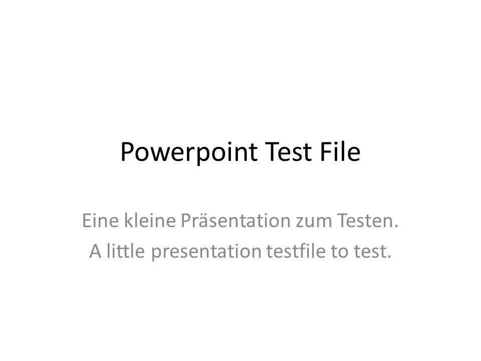 Powerpoint Test File Eine kleine Präsentation zum Testen. A little presentation testfile to test.