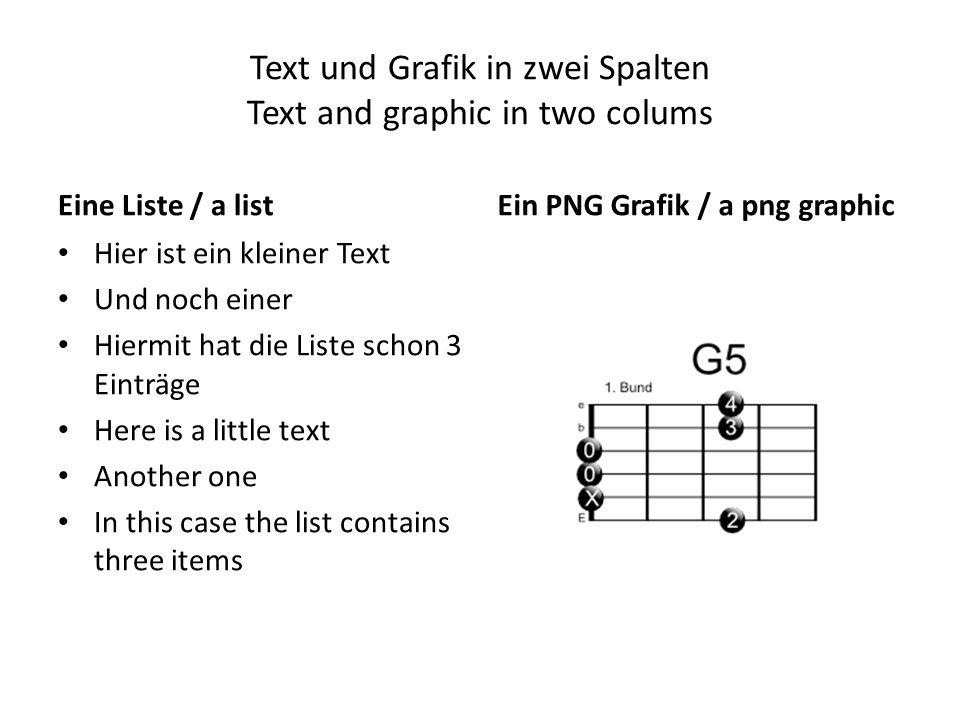 Text und Grafik in zwei Spalten Text and graphic in two colums Eine Liste / a list Hier ist ein kleiner Text Und noch einer Hiermit hat die Liste scho