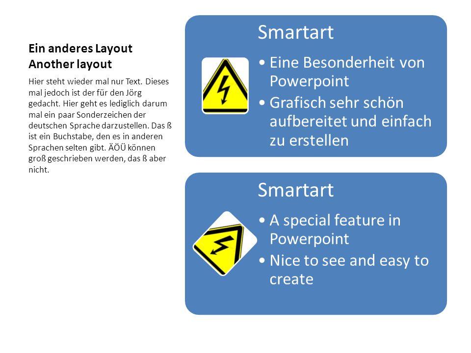 Ein anderes Layout Another layout Smartart Eine Besonderheit von Powerpoint Grafisch sehr schön aufbereitet und einfach zu erstellen Smartart A specia