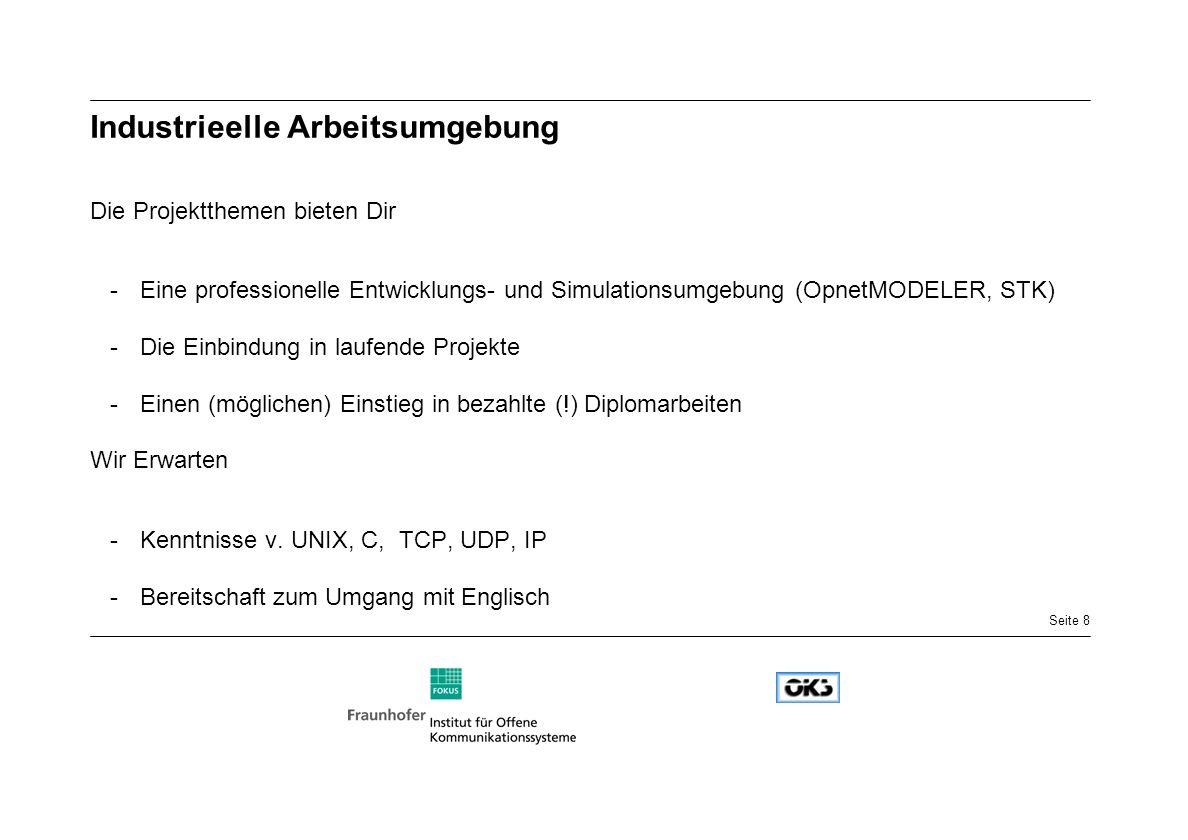 Seite 9 Ready for Take-Off Kontakt:Marc Emmelmann emmelmann@fokus.gmd.de emmelmann@fokus.gmd.de Hartmut Brandt brandt@fokus.gmd.de brandt@fokus.gmd.de Projektthema :Nach Absprache mit Betreuer Umfang:Abhängig von Teilnehmerzahl und Betreuer