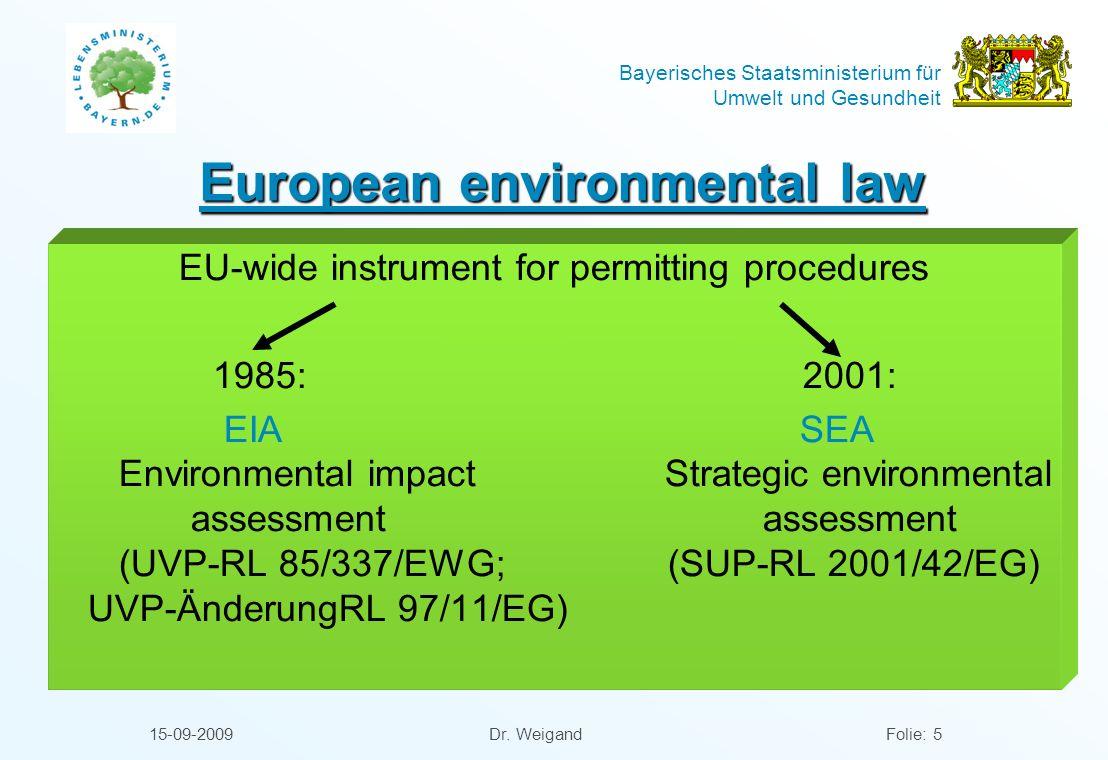 Bayerisches Staatsministerium für Umwelt und Gesundheit 15-09-2009 Dr. WeigandFolie: 5 European environmental law EU-wide instrument for permitting pr