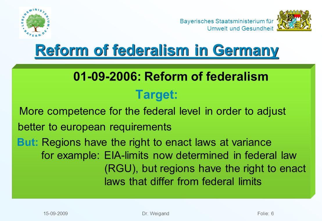 Bayerisches Staatsministerium für Umwelt und Gesundheit 15-09-2009 Dr. WeigandFolie: 6 Reform of federalism in Germany 01-09-2006: Reform of federalis