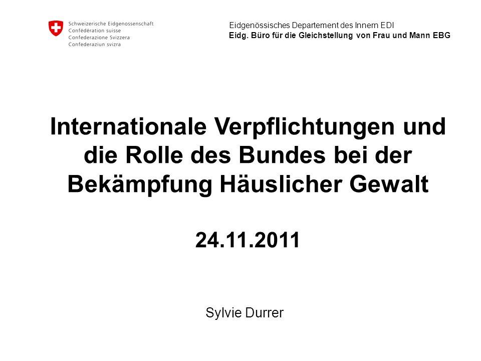 Eidgenössisches Departement des Innern EDI Eidg. Büro für die Gleichstellung von Frau und Mann EBG Internationale Verpflichtungen und die Rolle des Bu