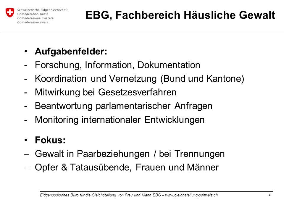 4 Eidgenössisches Büro für die Gleichstellung von Frau und Mann EBG – www.gleichstellung-schweiz.ch EBG, Fachbereich Häusliche Gewalt Aufgabenfelder: