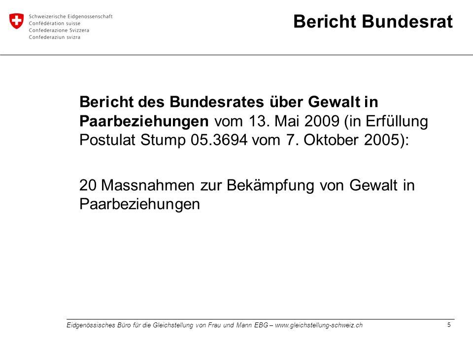 5 Eidgenössisches Büro für die Gleichstellung von Frau und Mann EBG – www.gleichstellung-schweiz.ch Bericht Bundesrat Bericht des Bundesrates über Gew