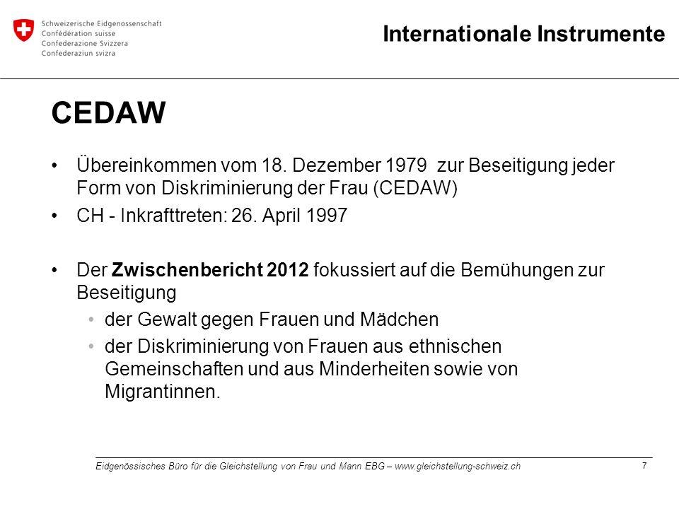 7 Eidgenössisches Büro für die Gleichstellung von Frau und Mann EBG – www.gleichstellung-schweiz.ch Internationale Instrumente CEDAW Übereinkommen vom
