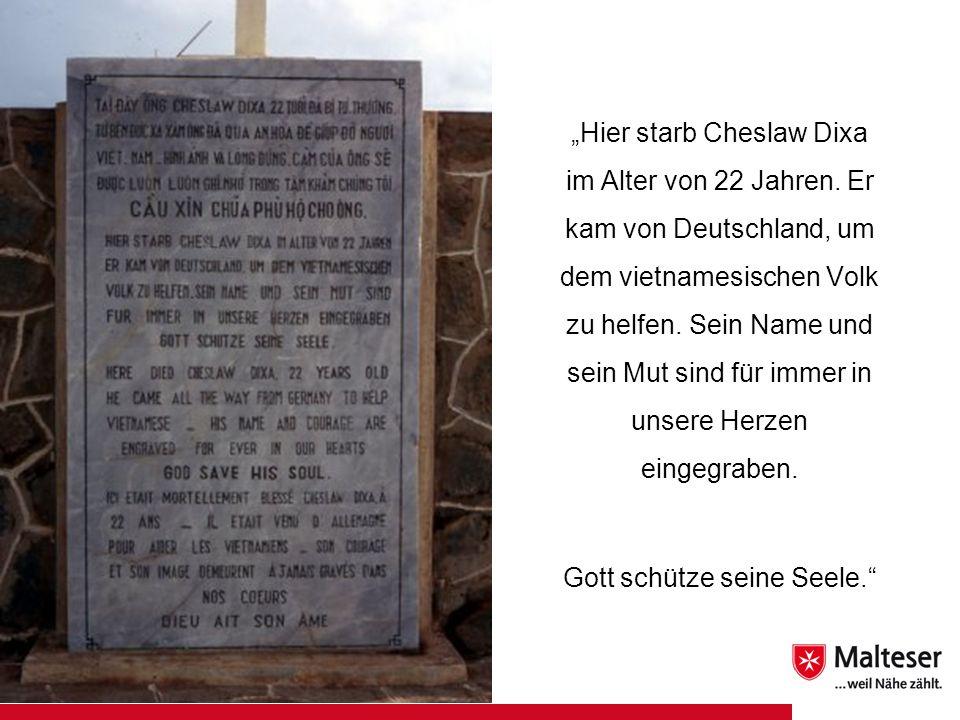 Hier starb Cheslaw Dixa im Alter von 22 Jahren. Er kam von Deutschland, um dem vietnamesischen Volk zu helfen. Sein Name und sein Mut sind für immer i