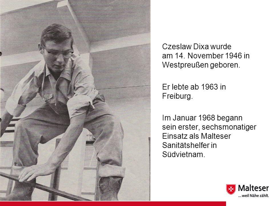 Czeslaw Dixa wurde am 14. November 1946 in Westpreußen geboren. Er lebte ab 1963 in Freiburg. Im Januar 1968 begann sein erster, sechsmonatiger Einsat