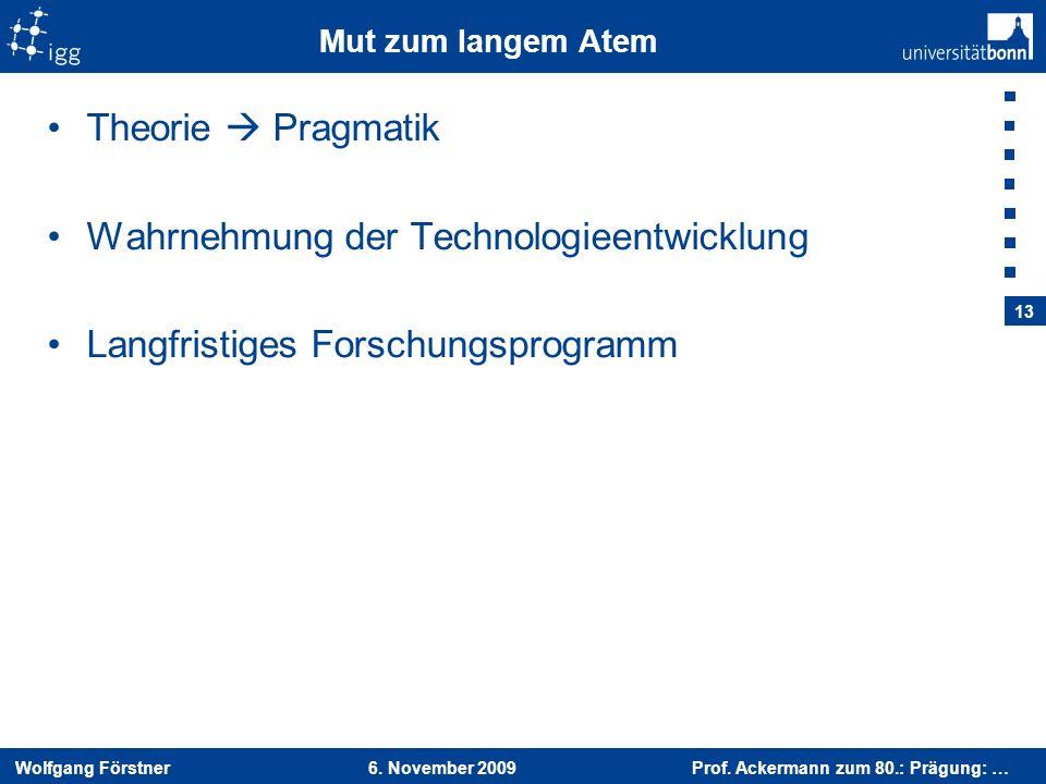 Wolfgang Förstner 6. November 2009 Prof. Ackermann zum 80.: Prägung: … 13 Mut zum langem Atem Theorie Pragmatik Wahrnehmung der Technologieentwicklung