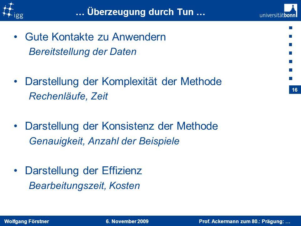 Wolfgang Förstner 6. November 2009 Prof. Ackermann zum 80.: Prägung: … 16 … Überzeugung durch Tun … Gute Kontakte zu Anwendern Bereitstellung der Date