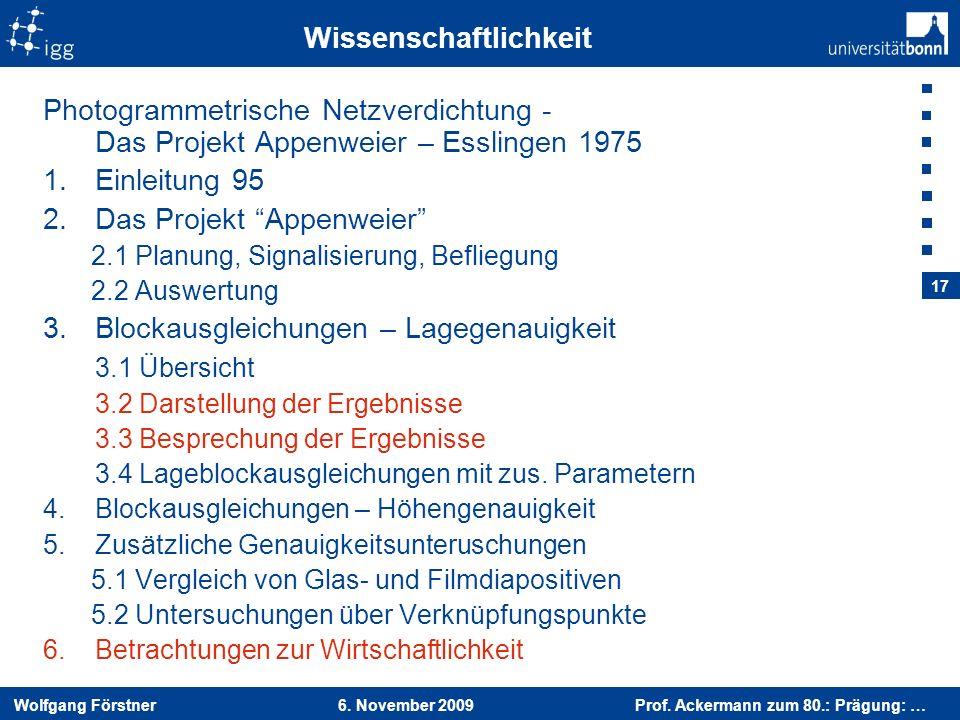 Wolfgang Förstner 6. November 2009 Prof. Ackermann zum 80.: Prägung: … 17 Wissenschaftlichkeit Photogrammetrische Netzverdichtung - Das Projekt Appenw