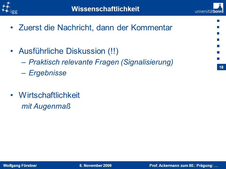 Wolfgang Förstner 6. November 2009 Prof. Ackermann zum 80.: Prägung: … 18 Wissenschaftlichkeit Zuerst die Nachricht, dann der Kommentar Ausführliche D