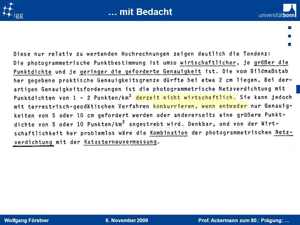 Wolfgang Förstner 6. November 2009 Prof. Ackermann zum 80.: Prägung: … 19 … mit Bedacht
