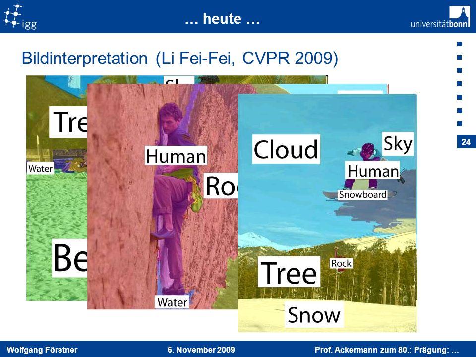 Wolfgang Förstner 6. November 2009 Prof. Ackermann zum 80.: Prägung: … 24 … heute … Bildinterpretation (Li Fei-Fei, CVPR 2009)