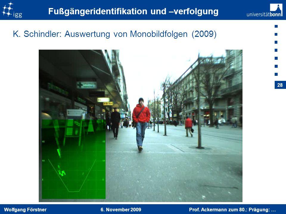 Wolfgang Förstner 6. November 2009 Prof. Ackermann zum 80.: Prägung: … 28 Fußgängeridentifikation und –verfolgung K. Schindler: Auswertung von Monobil