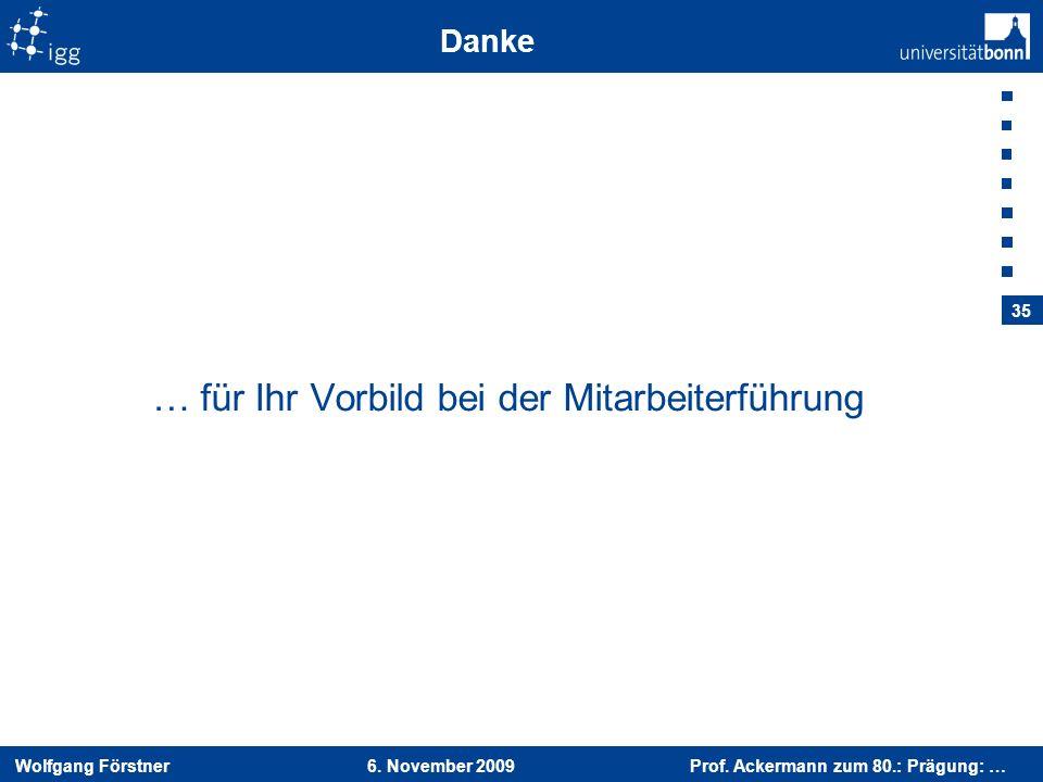 Wolfgang Förstner 6. November 2009 Prof. Ackermann zum 80.: Prägung: … 35 Danke … für Ihr Vorbild bei der Mitarbeiterführung
