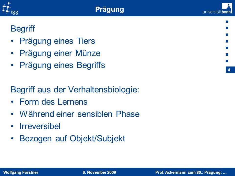 Wolfgang Förstner 6. November 2009 Prof. Ackermann zum 80.: Prägung: … 4 Prägung Begriff Prägung eines Tiers Prägung einer Münze Prägung eines Begriff