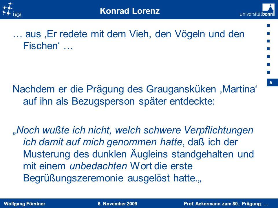 Wolfgang Förstner 6. November 2009 Prof. Ackermann zum 80.: Prägung: … 5 Konrad Lorenz … aus Er redete mit dem Vieh, den Vögeln und den Fischen … Nach
