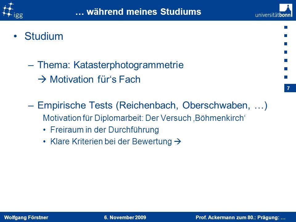 Wolfgang Förstner 6. November 2009 Prof. Ackermann zum 80.: Prägung: … 7 … während meines Studiums Studium –Thema: Katasterphotogrammetrie Motivation