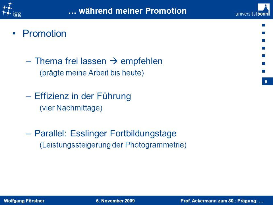 Wolfgang Förstner 6. November 2009 Prof. Ackermann zum 80.: Prägung: … 8 … während meiner Promotion Promotion –Thema frei lassen empfehlen (prägte mei