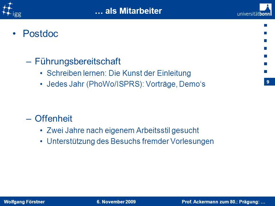 Wolfgang Förstner 6. November 2009 Prof. Ackermann zum 80.: Prägung: … 9 … als Mitarbeiter Postdoc –Führungsbereitschaft Schreiben lernen: Die Kunst d
