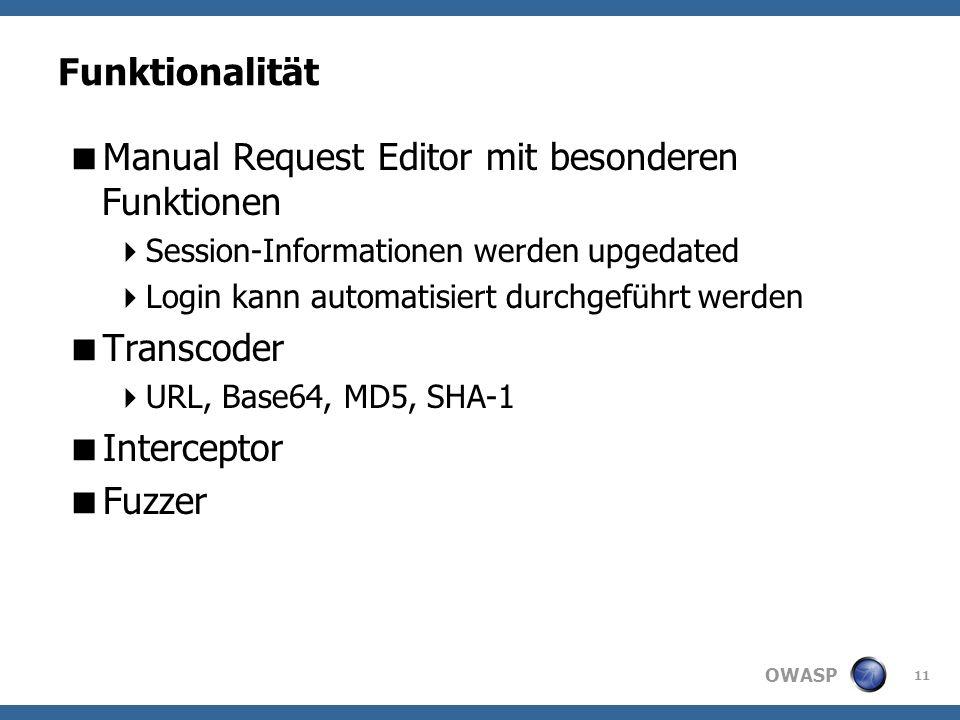 OWASP Funktionalität Manual Request Editor mit besonderen Funktionen Session-Informationen werden upgedated Login kann automatisiert durchgeführt werden Transcoder URL, Base64, MD5, SHA-1 Interceptor Fuzzer 11