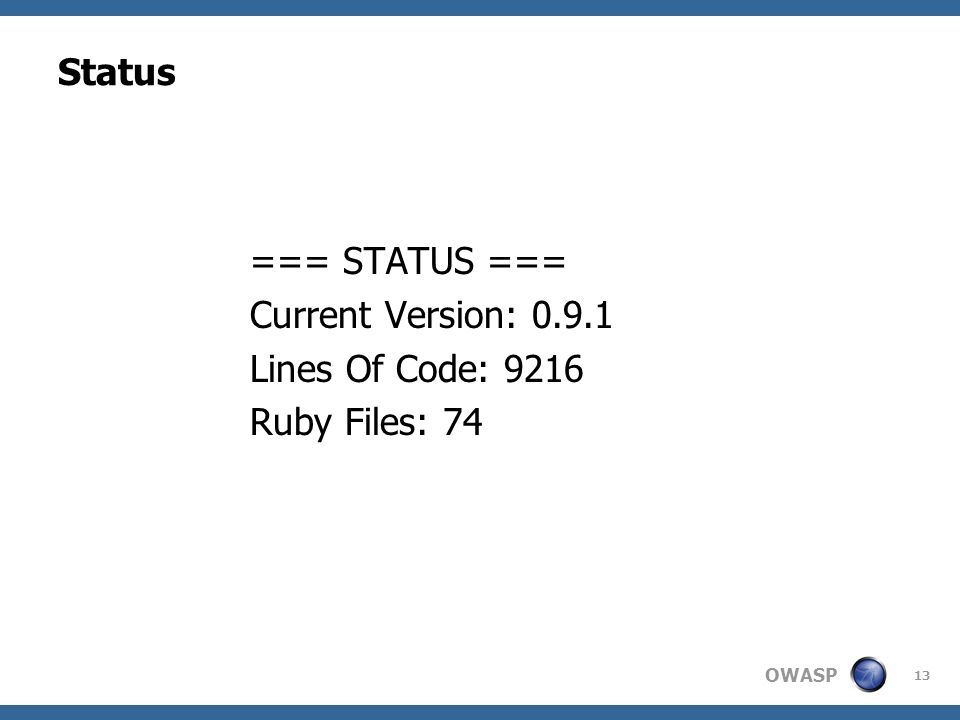 OWASP Status === STATUS === Current Version: 0.9.1 Lines Of Code: 9216 Ruby Files: 74 13