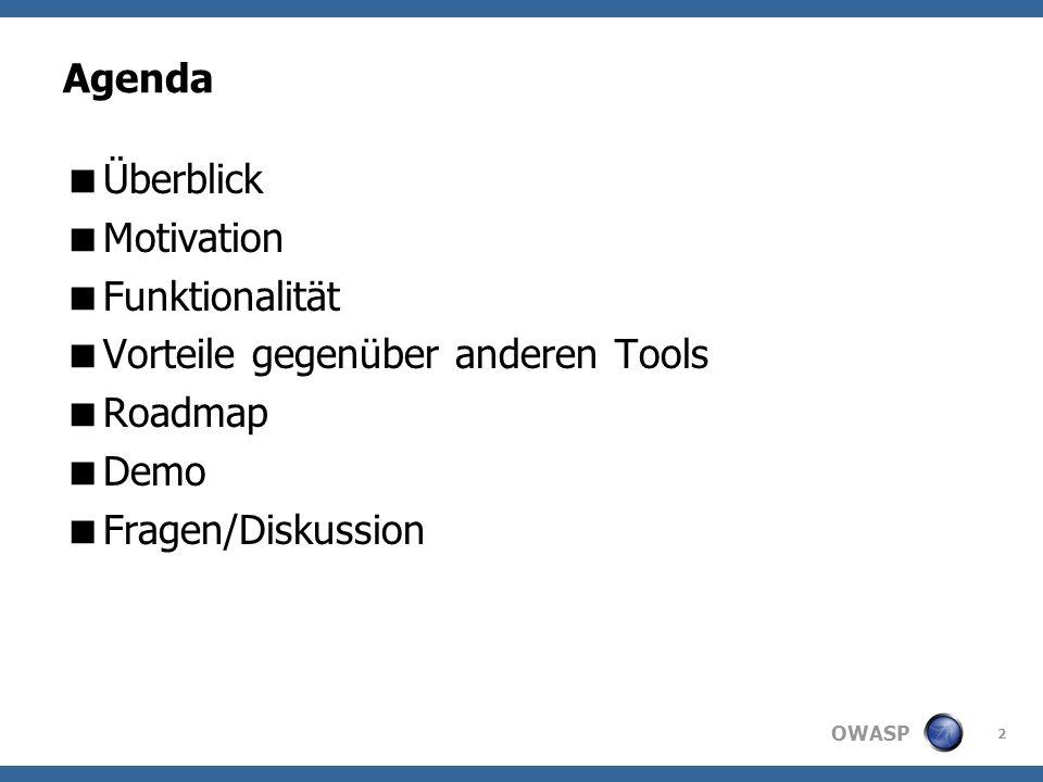 OWASP 2 Agenda Überblick Motivation Funktionalität Vorteile gegenüber anderen Tools Roadmap Demo Fragen/Diskussion