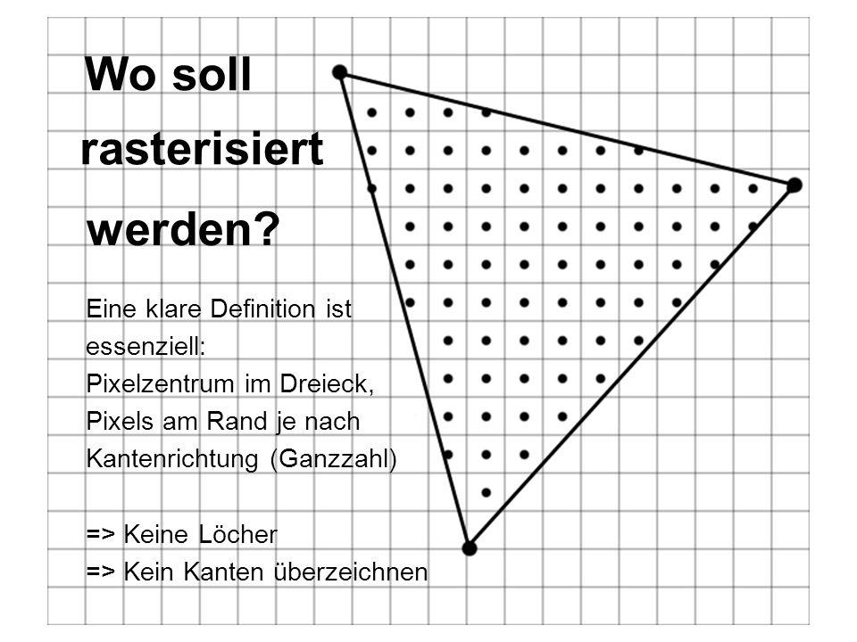 Wo soll rasterisiert Eine klare Definition ist essenziell: Pixelzentrum im Dreieck, Pixels am Rand je nach Kantenrichtung (Ganzzahl) => Keine Löcher =