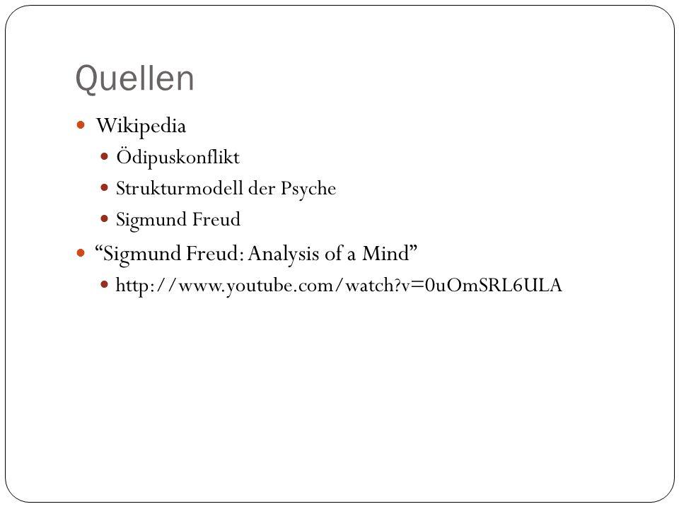 Quellen Wikipedia Ödipuskonflikt Strukturmodell der Psyche Sigmund Freud Sigmund Freud: Analysis of a Mind http://www.youtube.com/watch?v=0uOmSRL6ULA