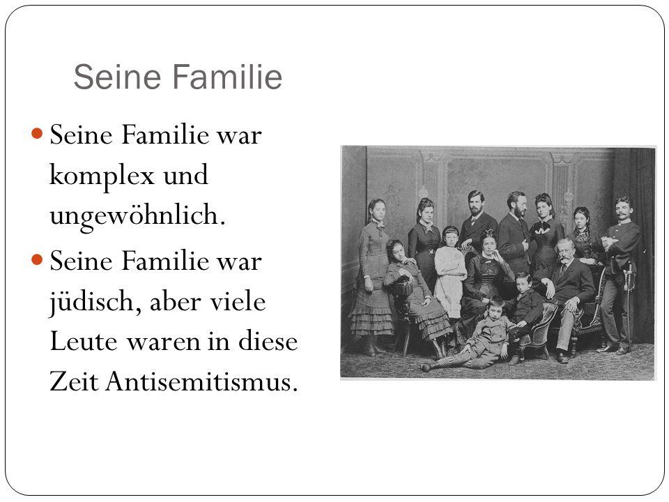 Seine Familie Seine Familie war komplex und ungewöhnlich. Seine Familie war jüdisch, aber viele Leute waren in diese Zeit Antisemitismus.