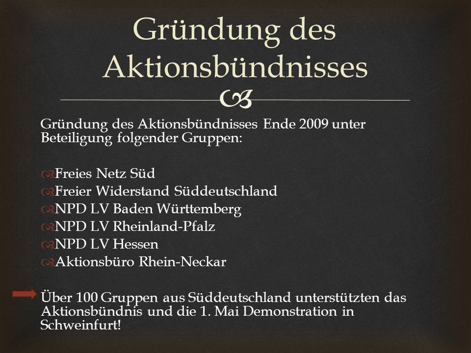 Gründung des Aktionsbündnisses Ende 2009 unter Beteiligung folgender Gruppen: Freies Netz Süd Freier Widerstand Süddeutschland NPD LV Baden Württember