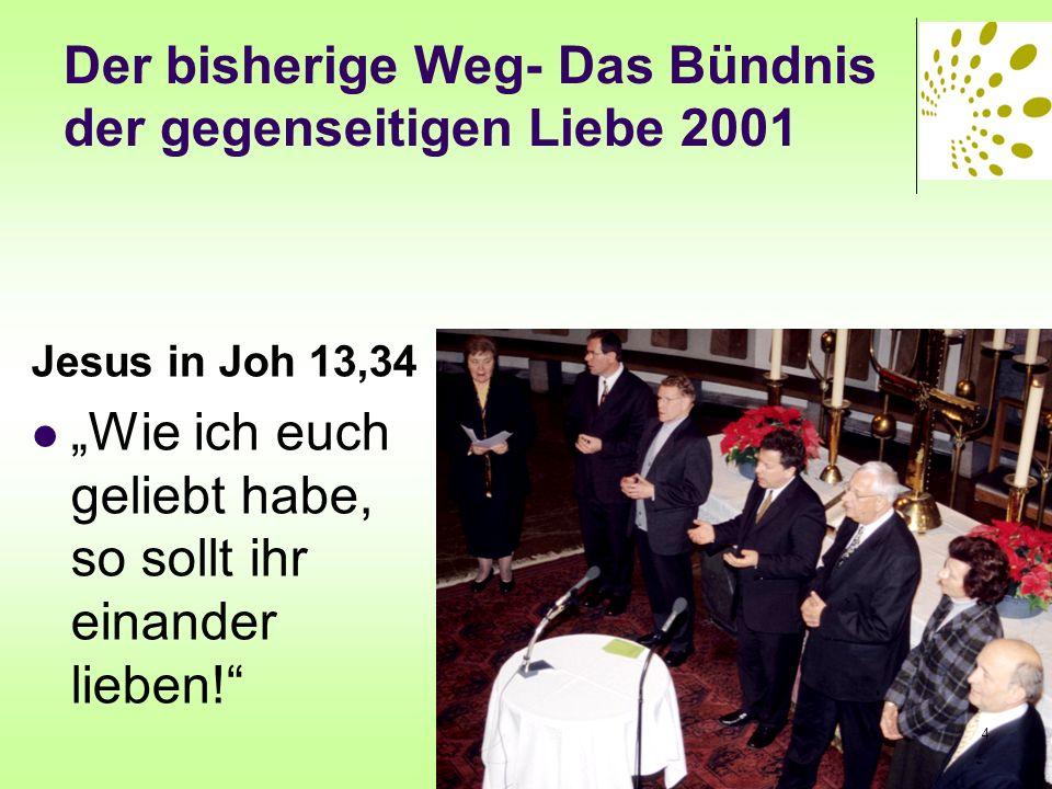 Der bisherige Weg- Das Bündnis der gegenseitigen Liebe 2001 Jesus in Joh 13,34 Wie ich euch geliebt habe, so sollt ihr einander lieben! 4