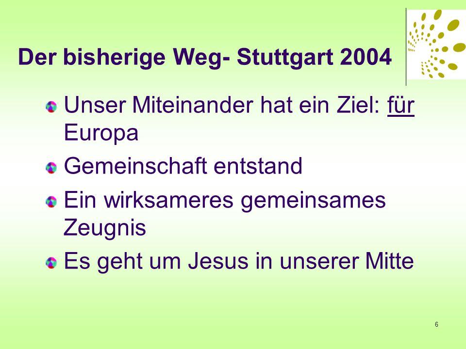Der bisherige Weg: Stuttgart 2007 Von 150 auf über 250 Bewegungen und Gemeinschaften Ziele der Zusammenarbeit: die sieben Jas.