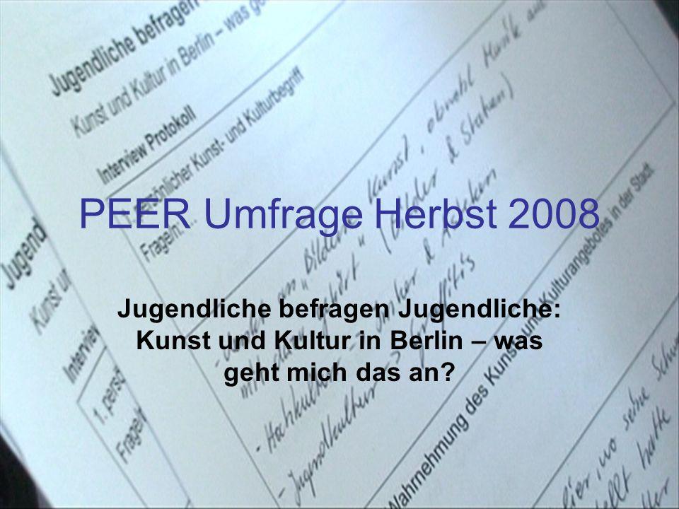 PEER Umfrage Herbst 2008 Jugendliche befragen Jugendliche: Kunst und Kultur in Berlin – was geht mich das an?