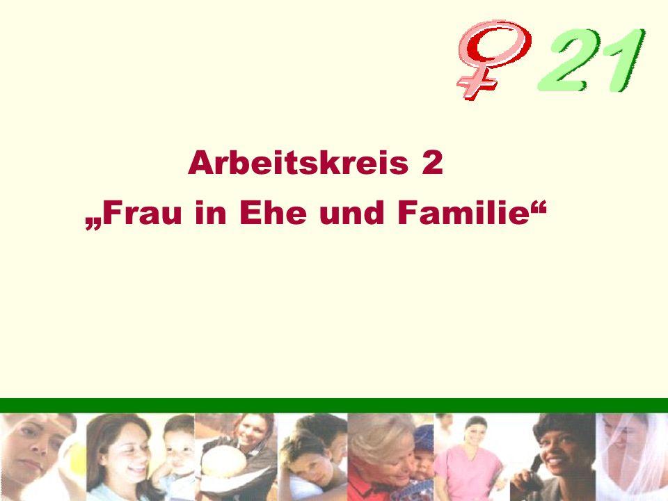 Arbeitskreis 2 Frau in Ehe und Familie Arbeitskreis 2 Frau in Ehe und Familie