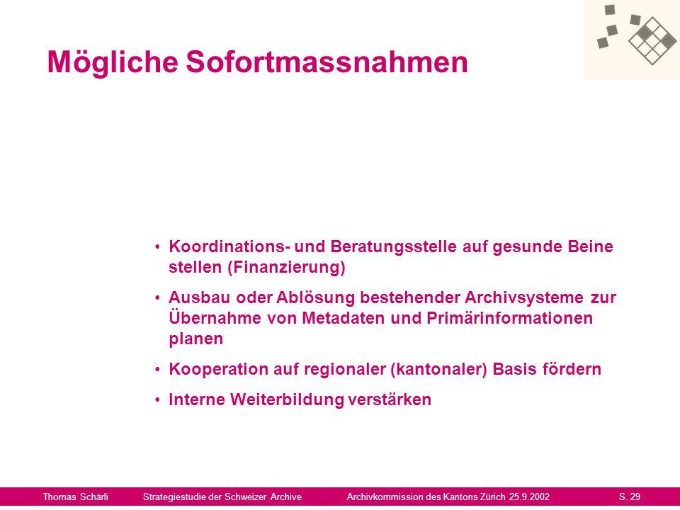 Mögliche Sofortmassnahmen Thomas SchärliStrategiestudie der Schweizer ArchiveArchivkommission des Kantons Zürich 25.9.2002S. 29 Koordinations- und Ber