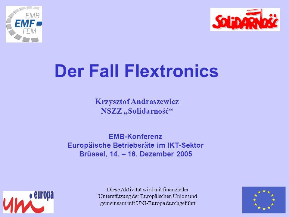 EMB-Konferenz Europäische Betriebsräte im IKT-Sektor Brüssel, 14. – 16. Dezember 2005 Der Fall Flextronics Diese Aktivität wird mit finanzieller Unter