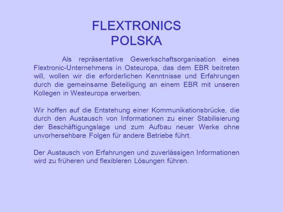 FLEXTRONICS POLSKA Als repräsentative Gewerkschaftsorganisation eines Flextronic-Unternehmens in Osteuropa, das dem EBR beitreten will, wollen wir die