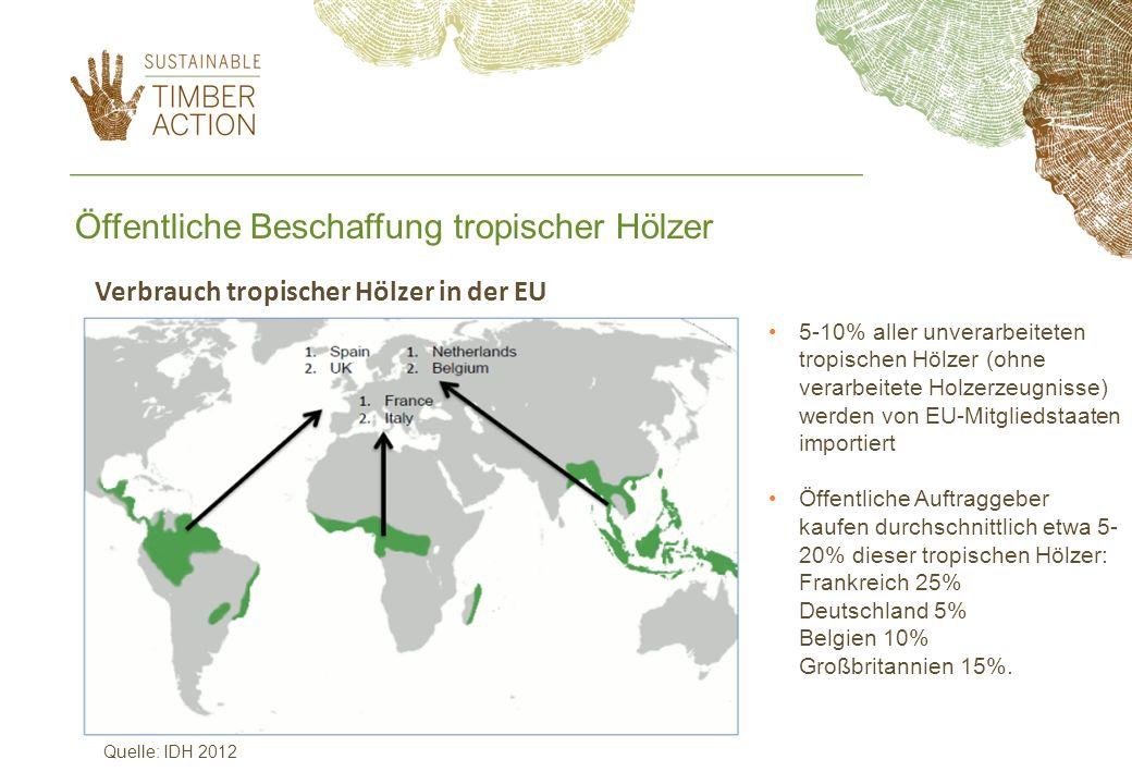 Verbrauch tropischer Hölzer in der EU Quelle: IDH 2012 5-10% aller unverarbeiteten tropischen Hölzer (ohne verarbeitete Holzerzeugnisse) werden von EU