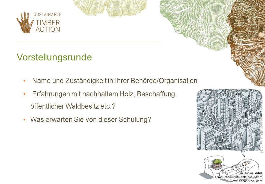 Vorstellungsrunde Name und Zuständigkeit in Ihrer Behörde/Organisation Erfahrungen mit nachhaltem Holz, Beschaffung, öffentlicher Waldbesitz etc.? Was