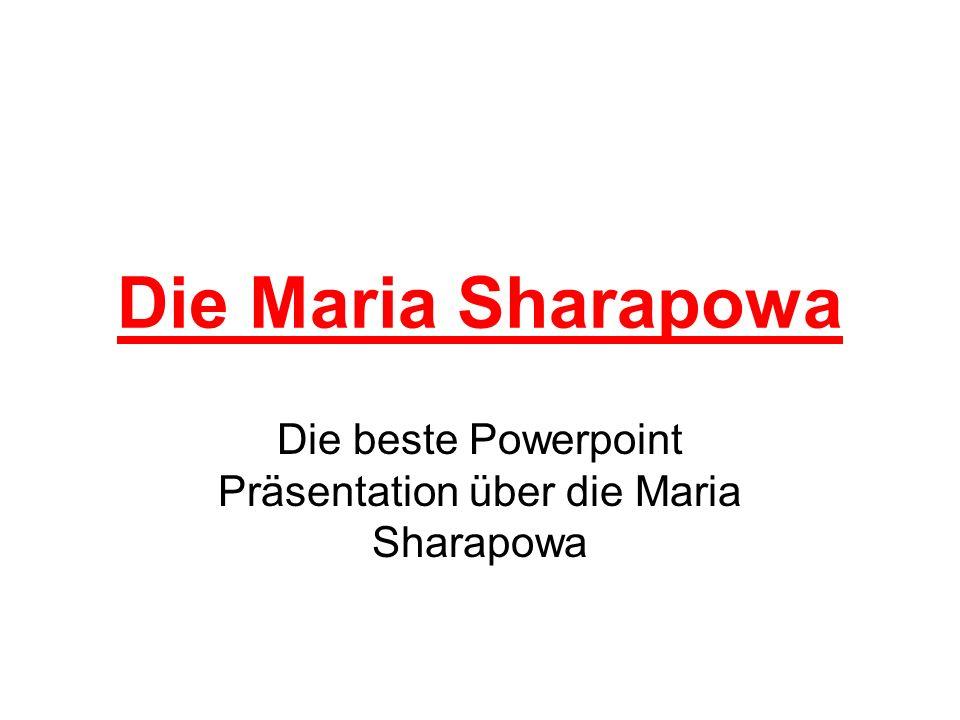 Die Maria Sharapowa Die beste Powerpoint Präsentation über die Maria Sharapowa