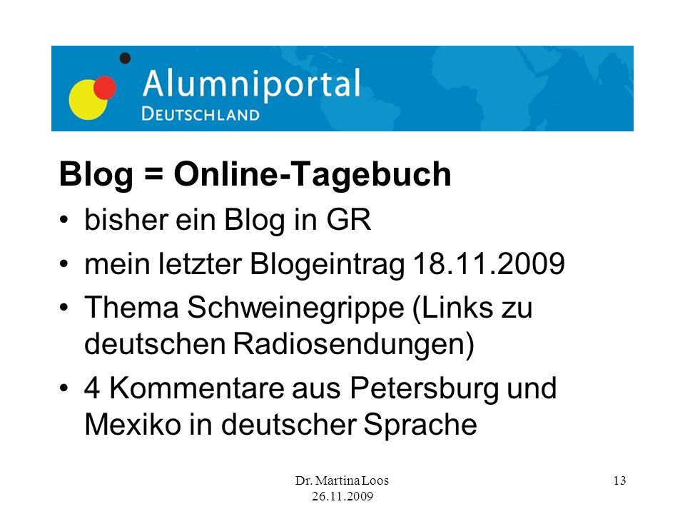 Dr. Martina Loos 26.11.2009 13 Blog = Online-Tagebuch bisher ein Blog in GR mein letzter Blogeintrag 18.11.2009 Thema Schweinegrippe (Links zu deutsch