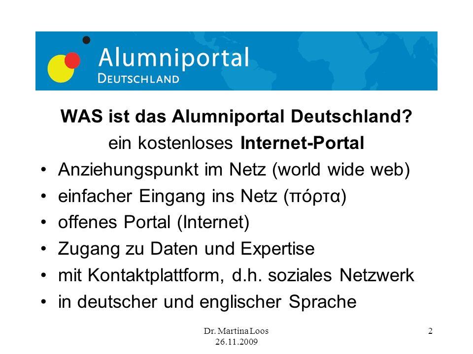 Dr. Martina Loos 26.11.2009 2 WAS ist das Alumniportal Deutschland.