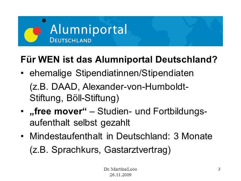 Dr. Martina Loos 26.11.2009 3 Für WEN ist das Alumniportal Deutschland.